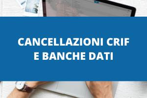Cancellazioni Crif e Banche Dati